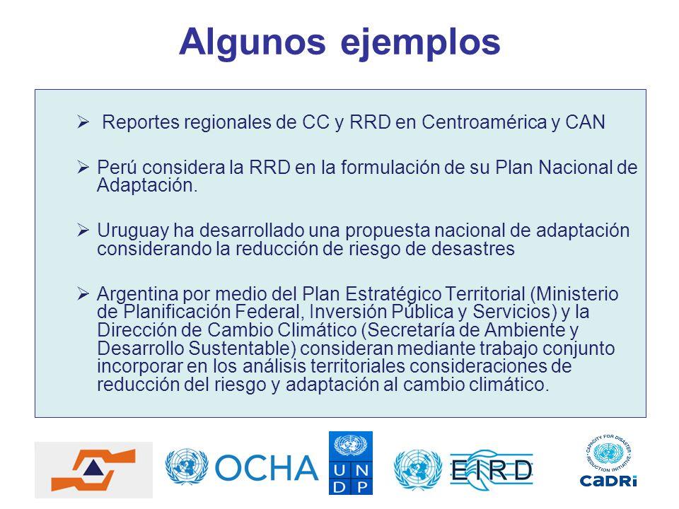 Algunos ejemplos Reportes regionales de CC y RRD en Centroamérica y CAN Perú considera la RRD en la formulación de su Plan Nacional de Adaptación. Uru