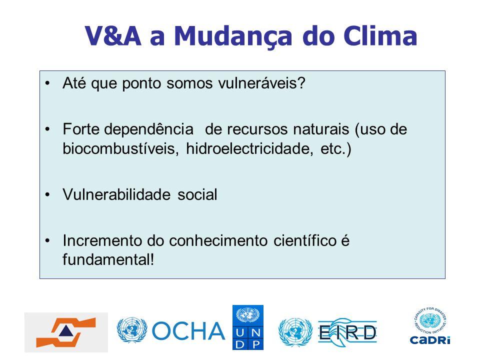 V&A a Mudança do Clima Até que ponto somos vulneráveis? Forte dependência de recursos naturais (uso de biocombustíveis, hidroelectricidade, etc.) Vuln