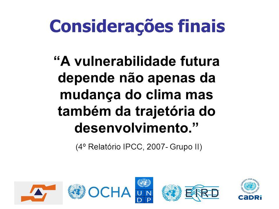 A vulnerabilidade futura depende não apenas da mudança do clima mas também da trajetória do desenvolvimento. (4º Relatório IPCC, 2007- Grupo II) Consi