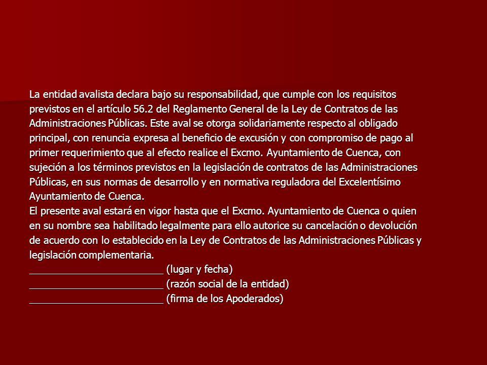 La entidad avalista declara bajo su responsabilidad, que cumple con los requisitos previstos en el artículo 56.2 del Reglamento General de la Ley de Contratos de las Administraciones Públicas.