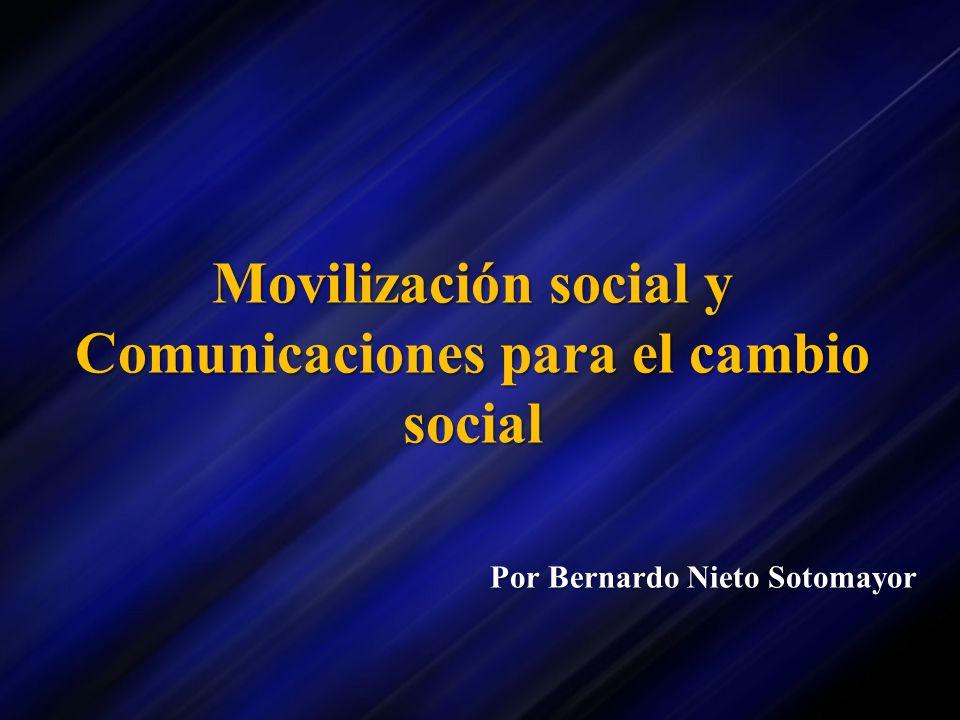 Movilización social y Comunicaciones para el cambio social Por Bernardo Nieto Sotomayor