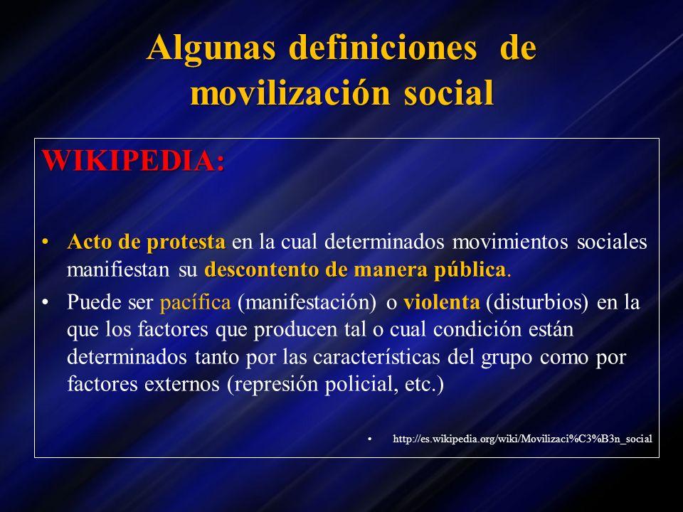 Algunas definiciones de movilización social WIKIPEDIA: Acto de protesta descontento de manera públicaActo de protesta en la cual determinados movimien