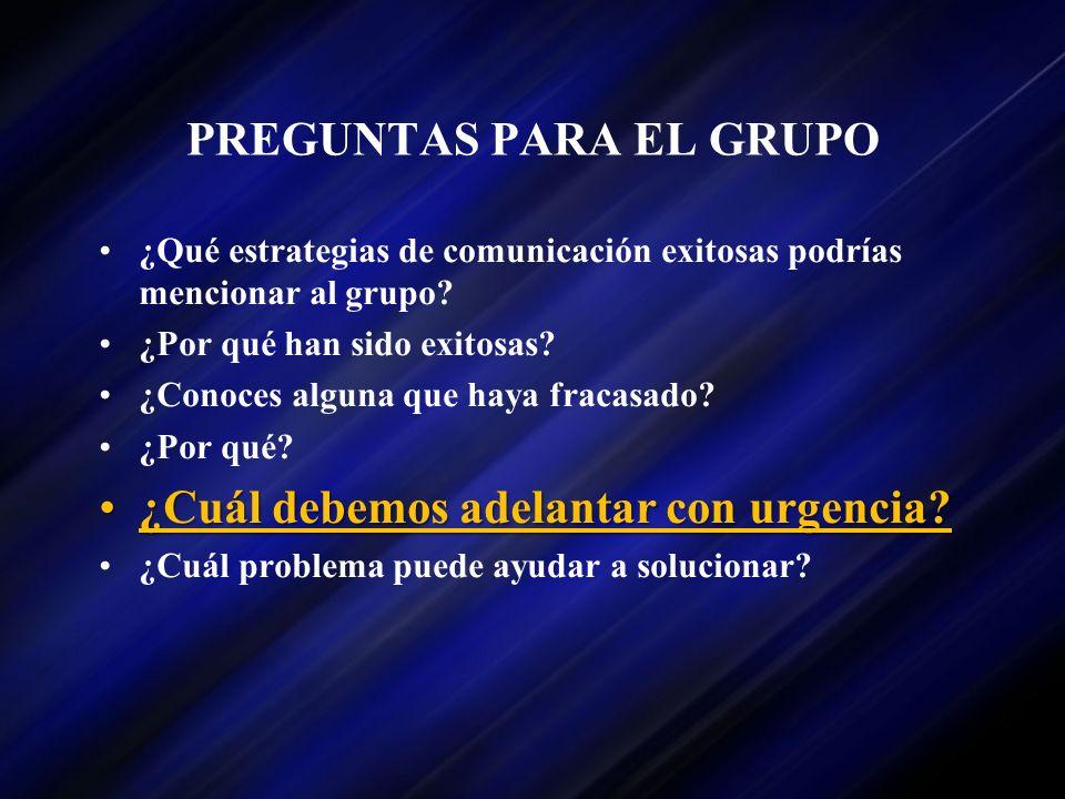 PREGUNTAS PARA EL GRUPO ¿Qué estrategias de comunicación exitosas podrías mencionar al grupo? ¿Por qué han sido exitosas? ¿Conoces alguna que haya fra