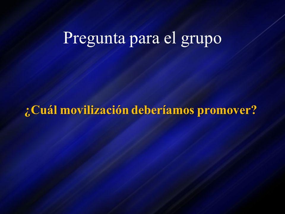 Pregunta para el grupo ¿Cuál movilización deberíamos promover?
