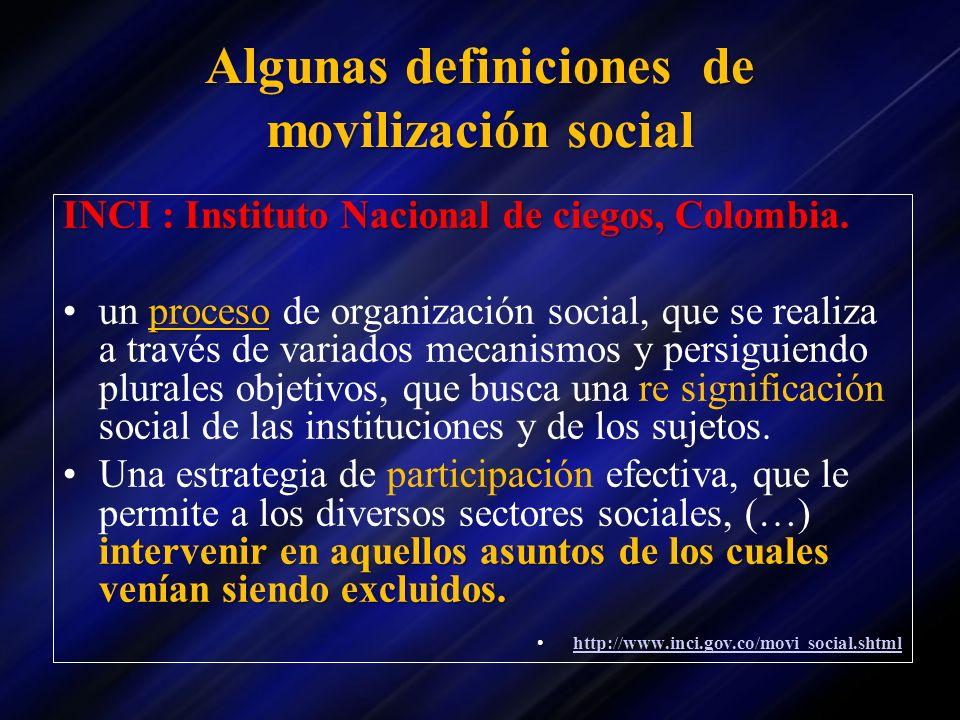 Algunas definiciones de movilización social INCI : Instituto Nacional de ciegos, Colombia. procesoun proceso de organización social, que se realiza a