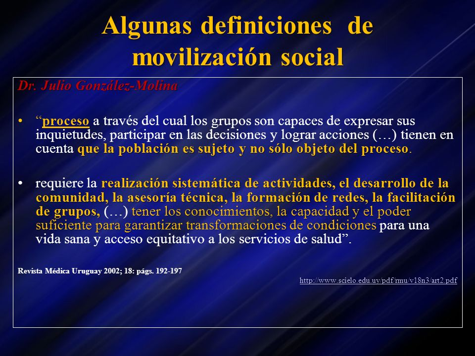 Algunas definiciones de movilización social Dr. Julio González-Molina que la población es sujeto y no sólo objeto del procesoproceso a través del cual