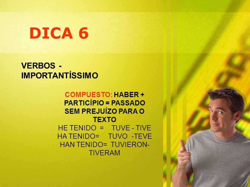 DICA 6 VERBOS - IMPORTANTÍSSIMO COMPUESTO: HABER + PARTICÍPIO = PASSADO SEM PREJUÍZO PARA O TEXTO HE TENIDO = TUVE - TIVE HA TENIDO= TUVO -TEVE HAN TE