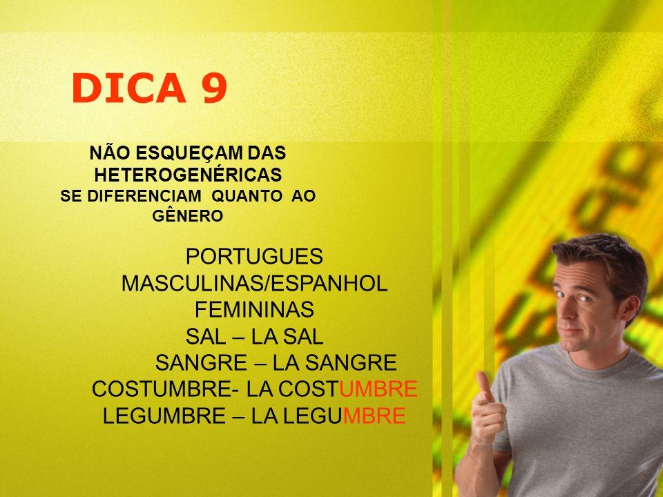 DICA 9 NÃO ESQUEÇAM DAS HETEROGENÉRICAS SE DIFERENCIAM QUANTO AO GÊNERO PORTUGUES MASCULINAS/ESPANHOL FEMININAS SAL – LA SAL SANGRE – LA SANGRE COSTUM