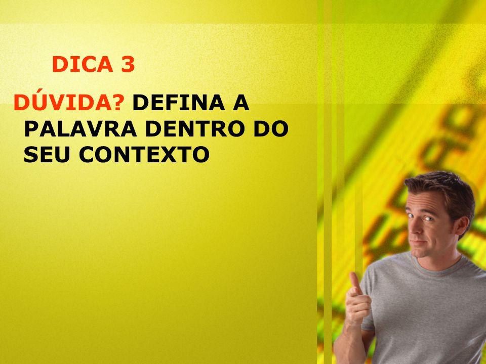 DICA 3 DÚVIDA? DEFINA A PALAVRA DENTRO DO SEU CONTEXTO