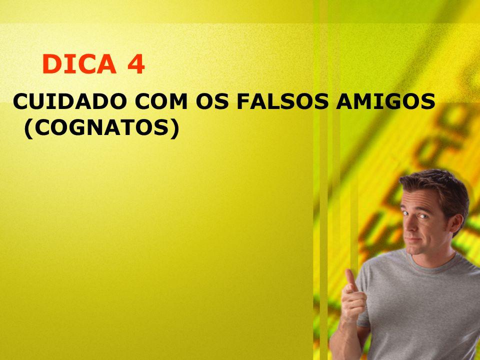 DICA 4 CUIDADO COM OS FALSOS AMIGOS (COGNATOS)