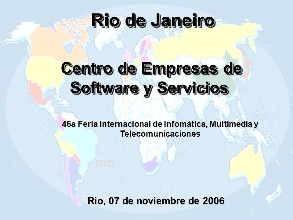 Rio de Janeiro Centro de Empresas de Software y Servicios Centro de Empresas de Software y Servicios RIO Rio, 07 de noviembre de 2006 46a Feria Internacional de Infomática, Multimedia y Telecomunicaciones
