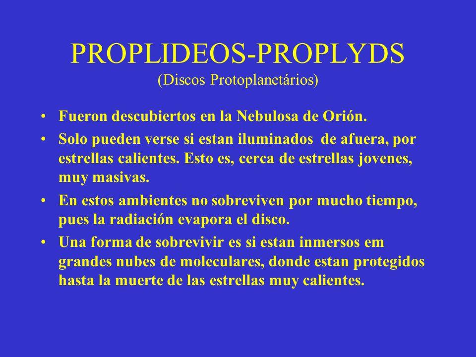 PROPLIDEOS-PROPLYDS (Discos Protoplanetários) Fueron descubiertos en la Nebulosa de Orión. Solo pueden verse si estan iluminados de afuera, por estrel