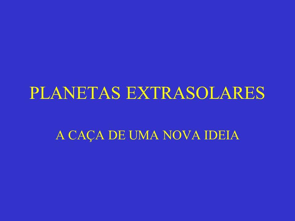 PLANETAS EXTRASOLARES A CAÇA DE UMA NOVA IDEIA
