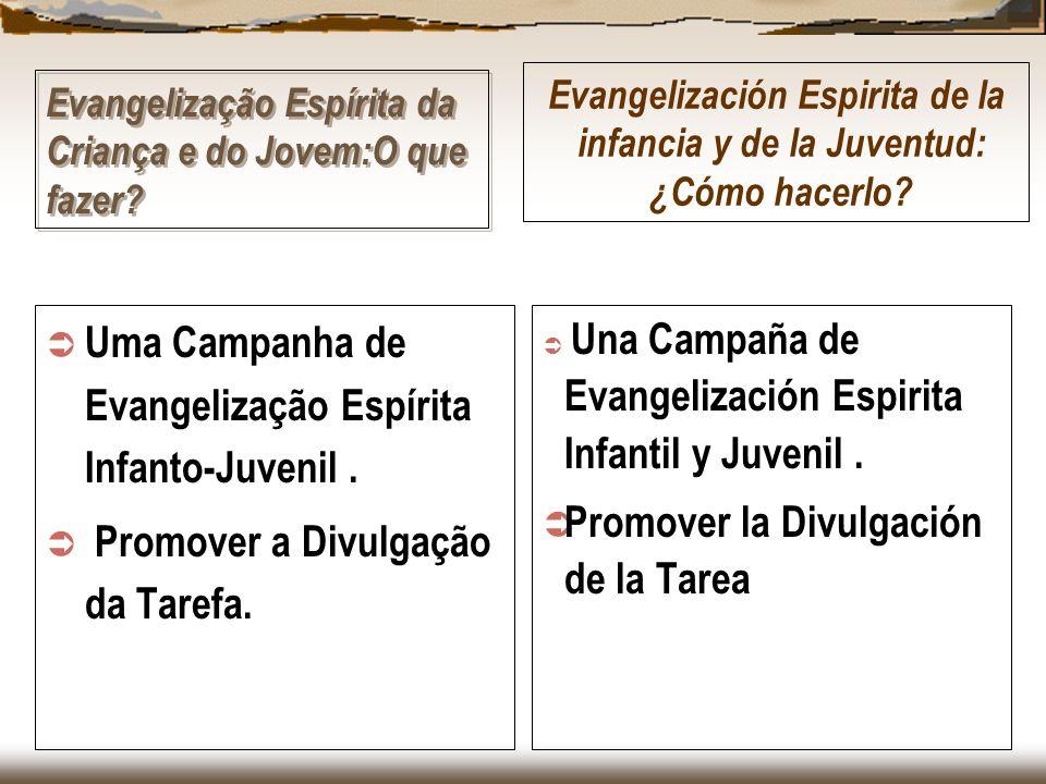 Evangelização Espírita da Criança e do Jovem:O que fazer? Uma Campanha de Evangelização Espírita Infanto-Juvenil. Promover a Divulgação da Tarefa. Una