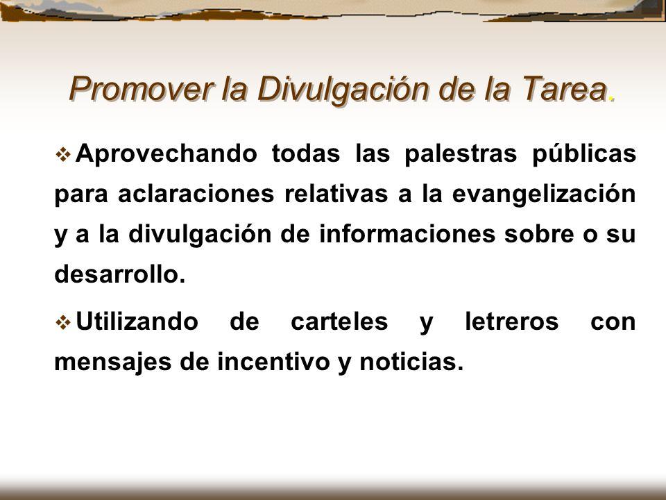 Promover la Divulgación de la Tarea. Aprovechando todas las palestras públicas para aclaraciones relativas a la evangelización y a la divulgación de i