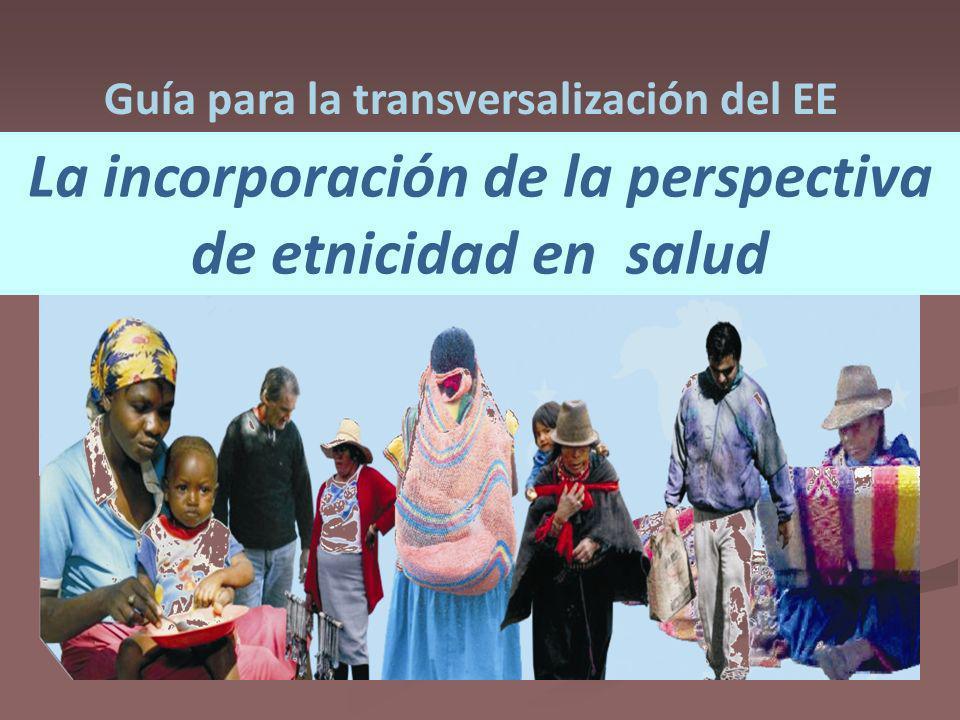 La incorporación de la perspectiva de etnicidad en salud Guía para la transversalización del EE