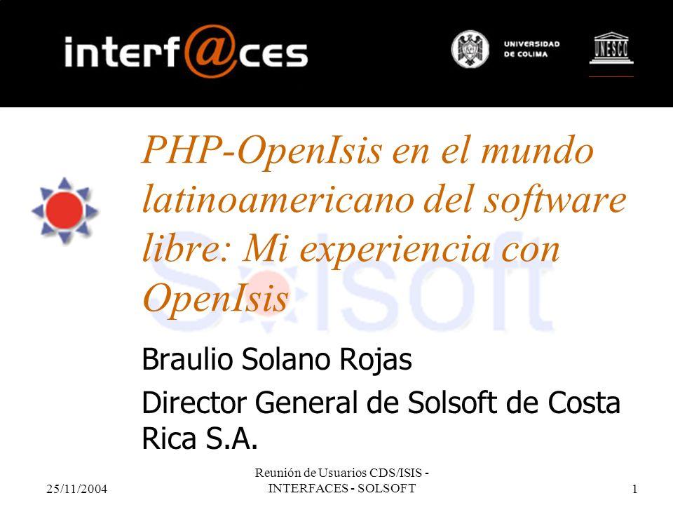25/11/2004 Reunión de Usuarios CDS/ISIS - INTERFACES - SOLSOFT1 PHP-OpenIsis en el mundo latinoamericano del software libre: Mi experiencia con OpenIs
