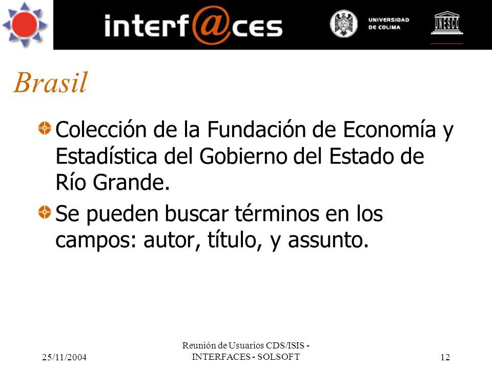 25/11/2004 Reunión de Usuarios CDS/ISIS - INTERFACES - SOLSOFT12 Brasil Colección de la Fundación de Economía y Estadística del Gobierno del Estado de