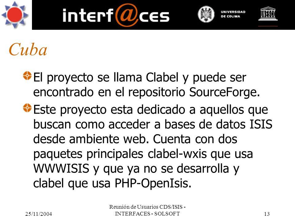 25/11/2004 Reunión de Usuarios CDS/ISIS - INTERFACES - SOLSOFT13 Cuba El proyecto se llama Clabel y puede ser encontrado en el repositorio SourceForge