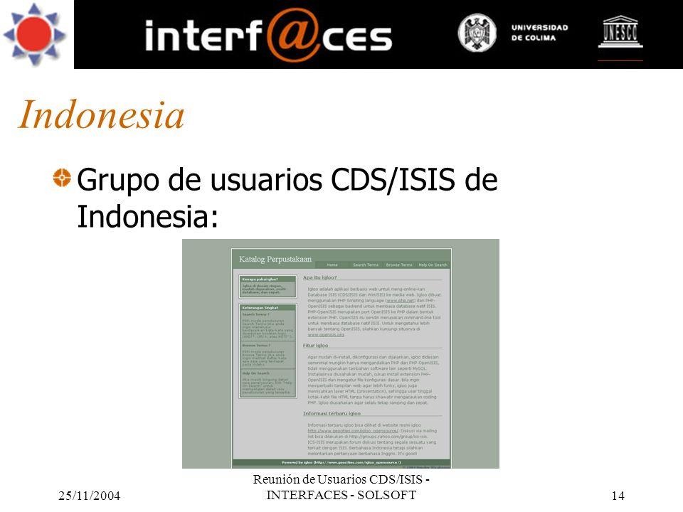 25/11/2004 Reunión de Usuarios CDS/ISIS - INTERFACES - SOLSOFT14 Indonesia Grupo de usuarios CDS/ISIS de Indonesia: