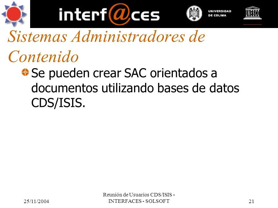 25/11/2004 Reunión de Usuarios CDS/ISIS - INTERFACES - SOLSOFT21 Sistemas Administradores de Contenido Se pueden crear SAC orientados a documentos uti