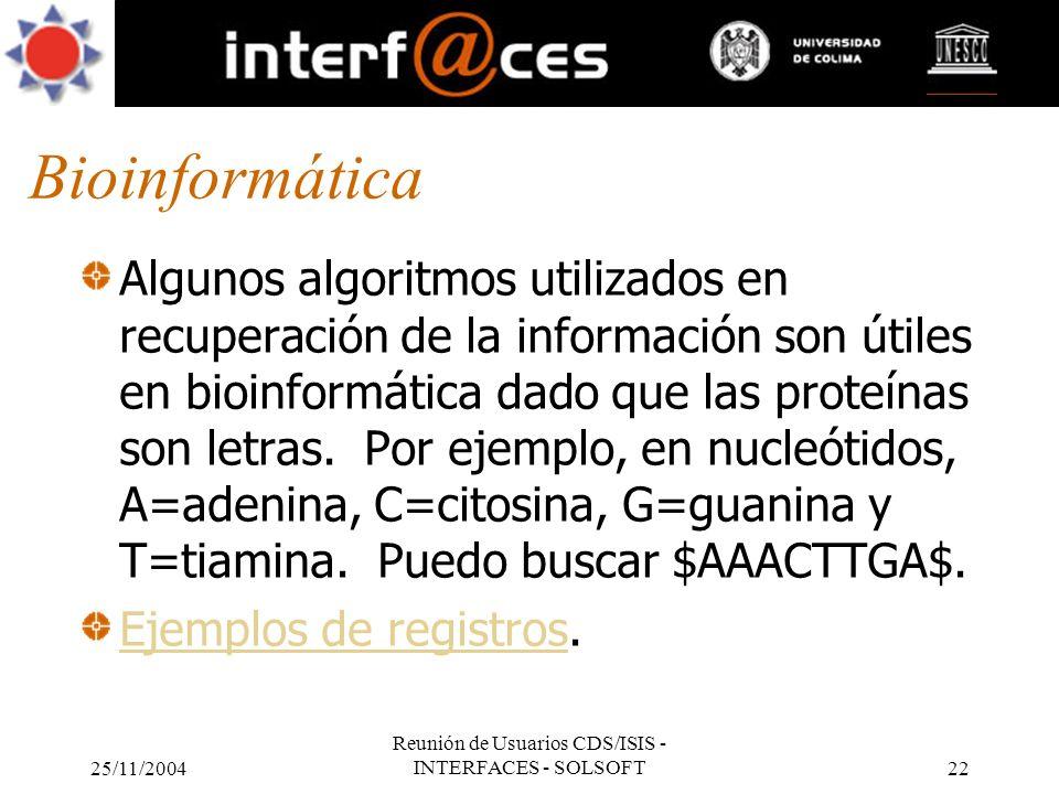 25/11/2004 Reunión de Usuarios CDS/ISIS - INTERFACES - SOLSOFT22 Bioinformática Algunos algoritmos utilizados en recuperación de la información son út