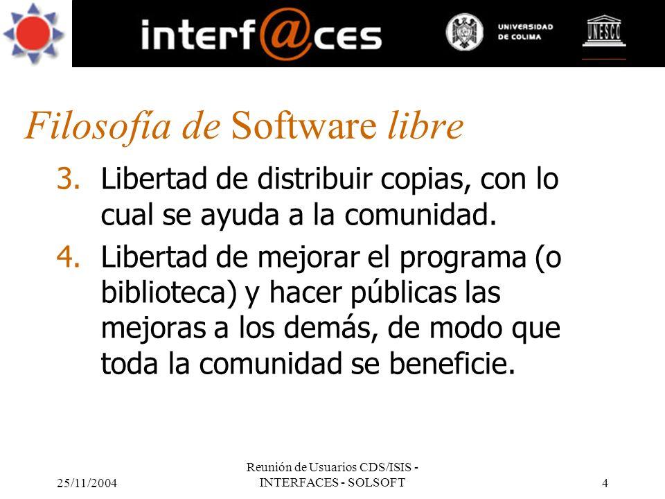 25/11/2004 Reunión de Usuarios CDS/ISIS - INTERFACES - SOLSOFT4 Filosofía de Software libre 3.Libertad de distribuir copias, con lo cual se ayuda a la