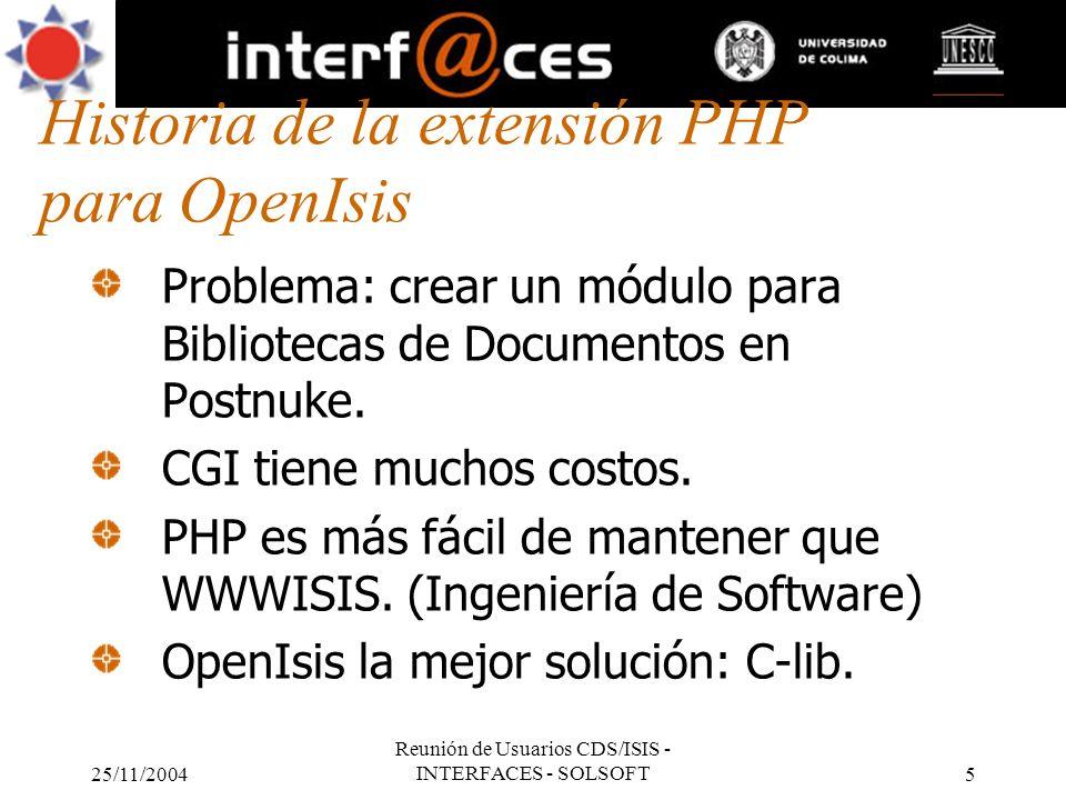 25/11/2004 Reunión de Usuarios CDS/ISIS - INTERFACES - SOLSOFT5 Historia de la extensión PHP para OpenIsis Problema: crear un módulo para Bibliotecas