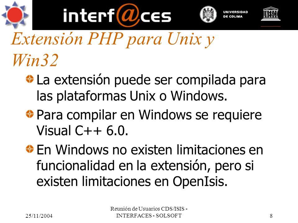 25/11/2004 Reunión de Usuarios CDS/ISIS - INTERFACES - SOLSOFT8 Extensión PHP para Unix y Win32 La extensión puede ser compilada para las plataformas