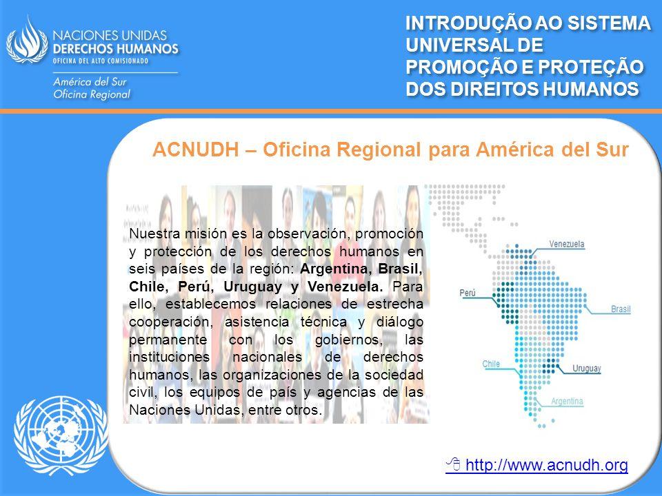 ACNUDH – Oficina Regional para América del Sur INTRODUÇÃO AO SISTEMA UNIVERSAL DE PROMOÇÃO E PROTEÇÃO DOS DIREITOS HUMANOS http://www.acnudh.org Nuest