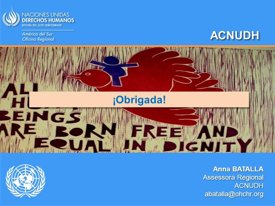ACNUDHACNUDH Anna BATALLA Assessora Regional ACNUDHabatalla@ohchr.org ¡Obrigada!