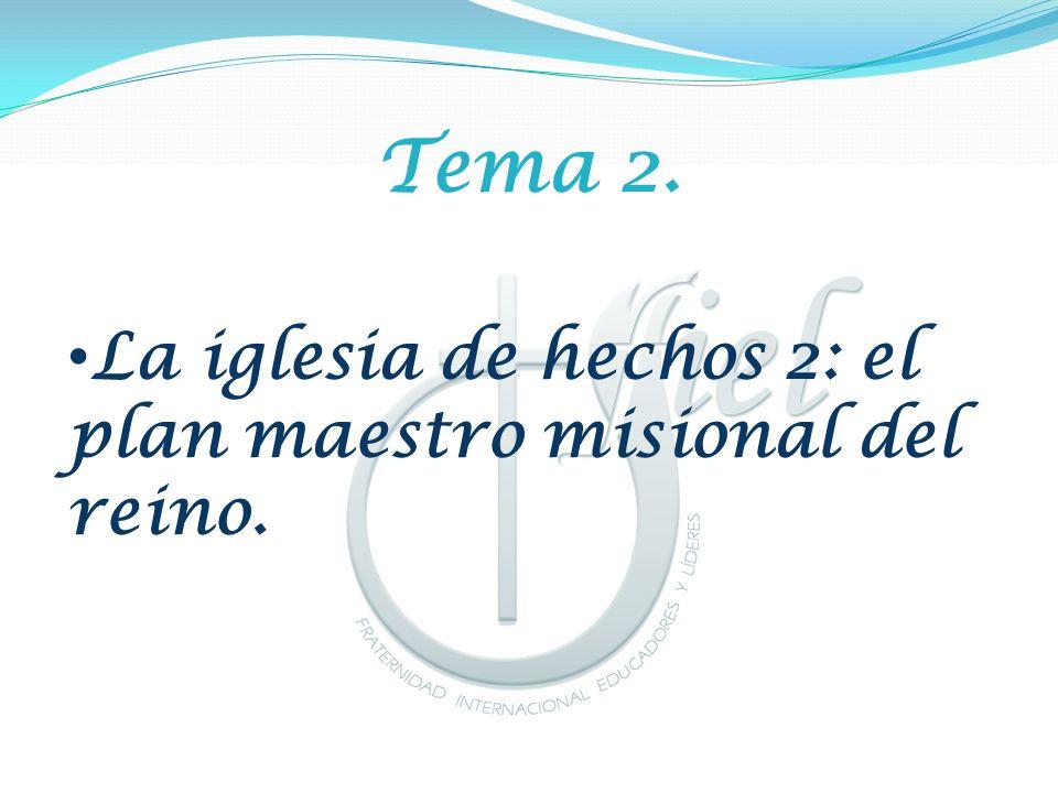 Tema 2. La iglesia de hechos 2: el plan maestro misional del reino.