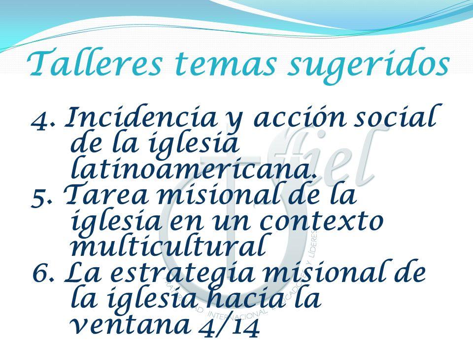 Talleres temas sugeridos 4. Incidencia y acción social de la iglesia latinoamericana. 5. Tarea misional de la iglesia en un contexto multicultural 6.
