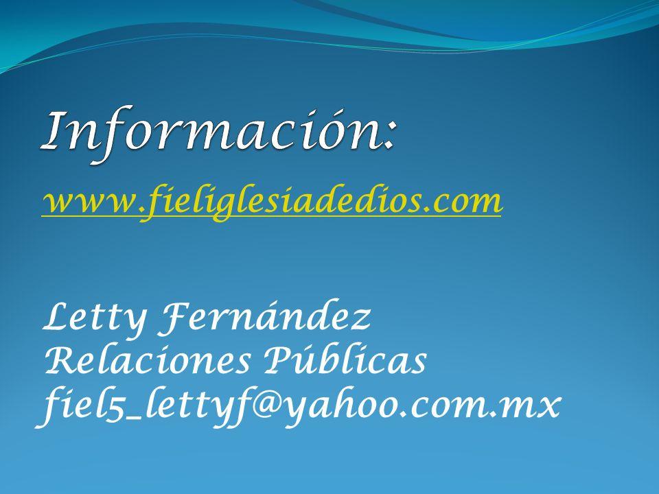 www.fieliglesiadedios.com Letty Fernández Relaciones Públicas fiel5_lettyf@yahoo.com.mx