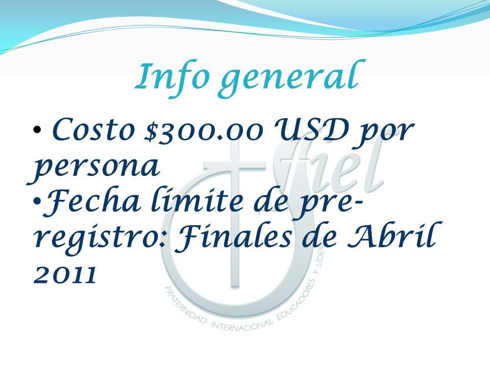 Info general Costo $300.00 USD por persona Fecha límite de pre- registro: Finales de Abril 2011