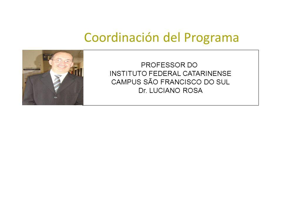 Coordinación del Programa PROFESSOR DO INSTITUTO FEDERAL CATARINENSE CAMPUS SÃO FRANCISCO DO SUL Dr. LUCIANO ROSA