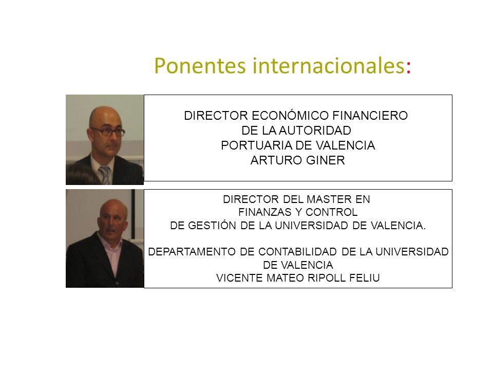 Ponentes internacionales: DIRECTOR ECONÓMICO FINANCIERO DE LA AUTORIDAD PORTUARIA DE VALENCIA ARTURO GINER DIRECTOR DEL MASTER EN FINANZAS Y CONTROL D