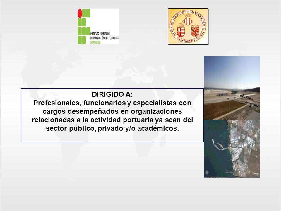 DIRIGIDO A: Profesionales, funcionarios y especialistas con cargos desempeñados en organizaciones relacionadas a la actividad portuaria ya sean del se