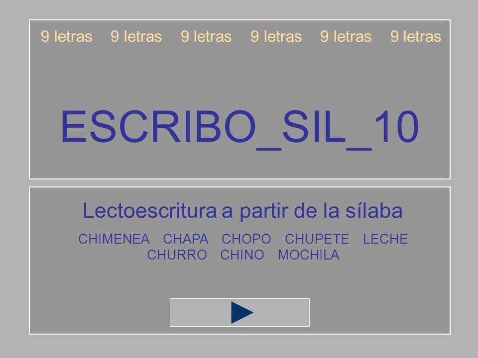 ESCRIBO_SIL_10 9 letras 9 letras 9 letras Lectoescritura a partir de la sílaba CHIMENEA CHAPA CHOPO CHUPETE LECHE CHURRO CHINO MOCHILA