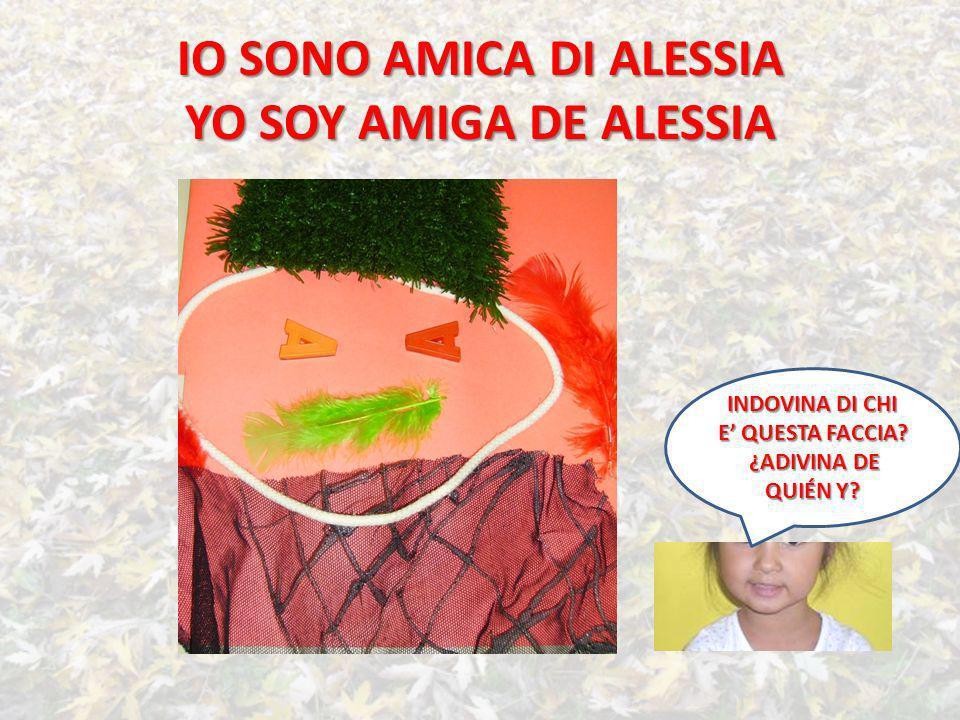IO SONO AMICA DI ALESSIA YO SOY AMIGA DE ALESSIA INDOVINA DI CHI E QUESTA FACCIA.
