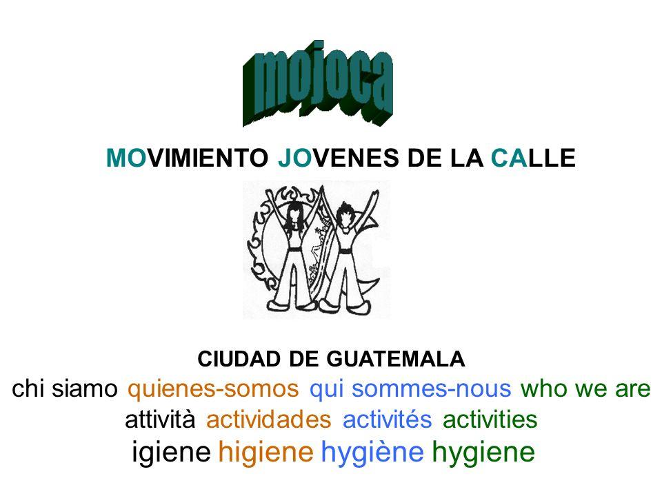 MOVIMIENTO JOVENES DE LA CALLE CIUDAD DE GUATEMALA chi siamo quienes-somos qui sommes-nous who we are attività actividades activités activities igiene higiene hygiène hygiene