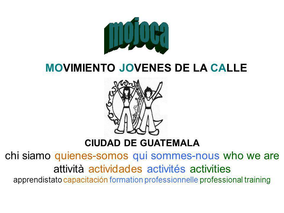 MOVIMIENTO JOVENES DE LA CALLE CIUDAD DE GUATEMALA chi siamo quienes-somos qui sommes-nous who we are attività actividades activités activities appren