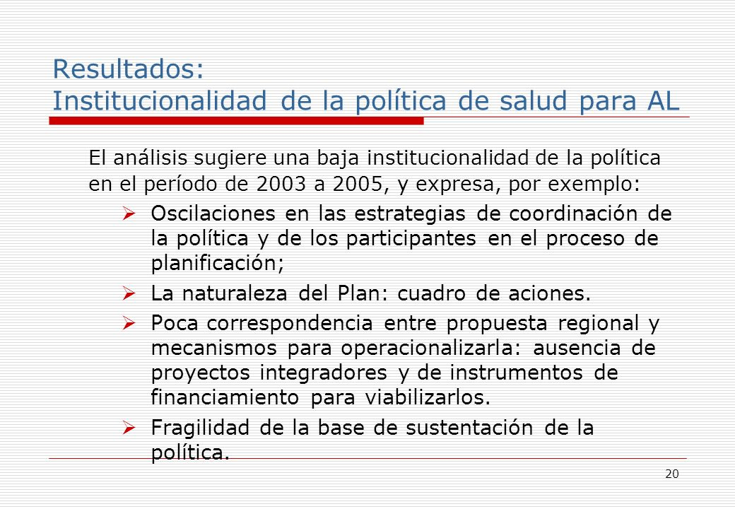20 El análisis sugiere una baja institucionalidad de la política en el período de 2003 a 2005, y expresa, por exemplo: Oscilaciones en las estrategias de coordinación de la política y de los participantes en el proceso de planificación; La naturaleza del Plan: cuadro de aciones.