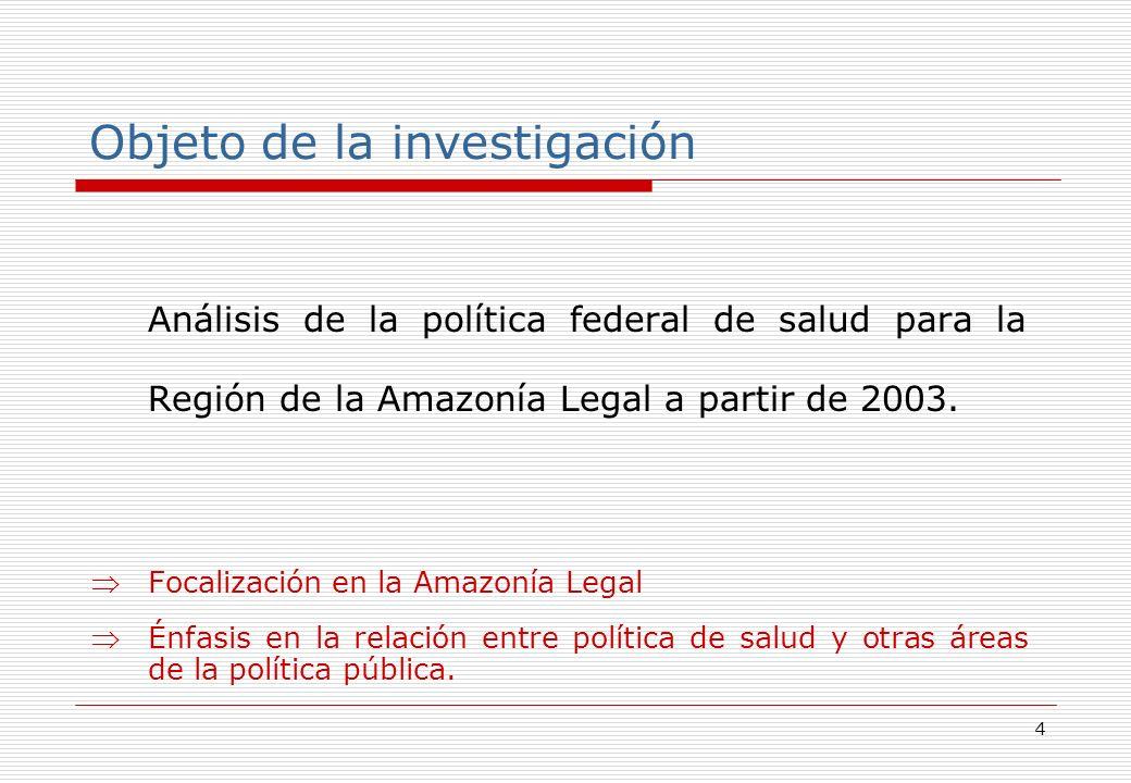 4 Objeto de la investigación Análisis de la política federal de salud para la Región de la Amazonía Legal a partir de 2003.