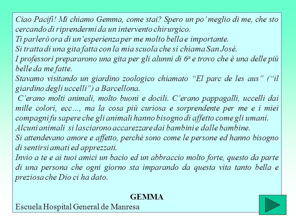 Ciao Pacifì.Mi chiamo Gemma, come stai.