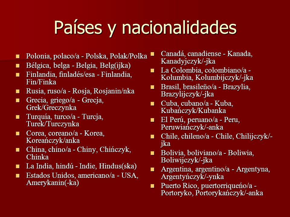 Países y nacionalidades Polonia, polaco/a - Polska, Polak/Polka Polonia, polaco/a - Polska, Polak/Polka Bélgica, belga - Belgia, Belg(ijka) Bélgica, b