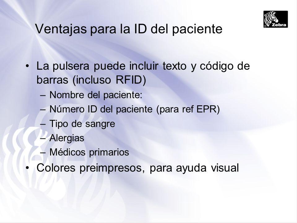 Ventajas para la ID del paciente La pulsera puede incluir texto y código de barras (incluso RFID) –Nombre del paciente: –Número ID del paciente (para