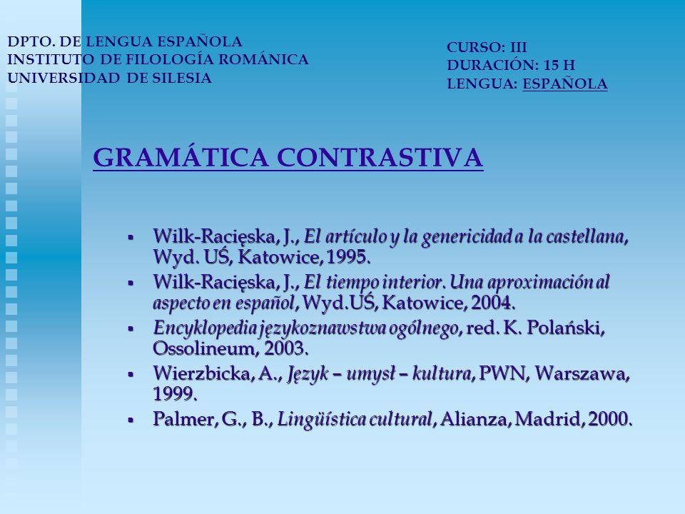 GRAMÁTICA CONTRASTIVA Wilk-Racięska, J., El artículo y la genericidad a la castellana, Wyd. UŚ, Katowice, 1995. Wilk-Racięska, J., El artículo y la ge
