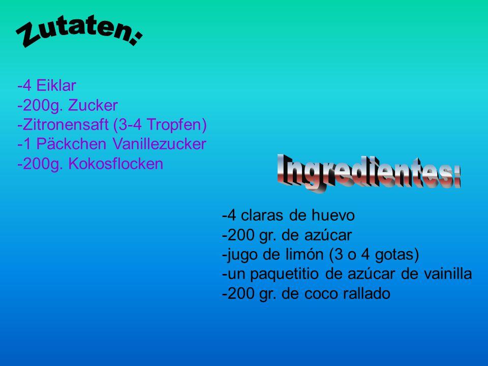 -4 Eiklar -200g. Zucker -Zitronensaft (3-4 Tropfen) -1 Päckchen Vanillezucker -200g.