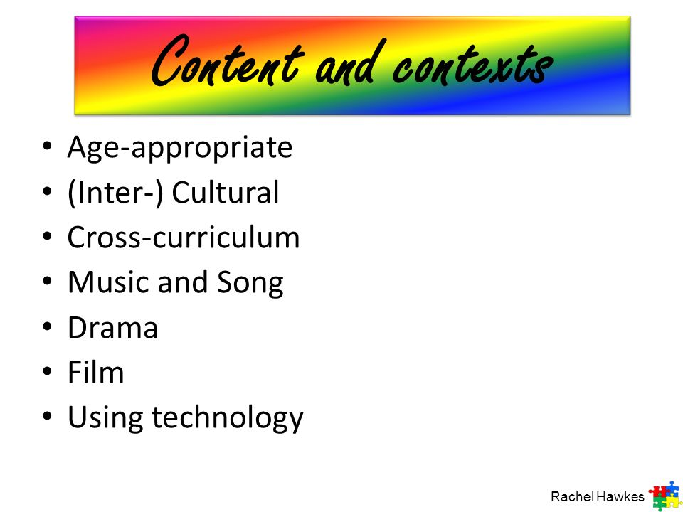 Age-appropriate (Inter-) Cultural Cross-curriculum Music and Song Drama Film Using technology Rachel Hawkes Content and contexts